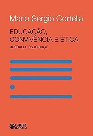 Educação, convivência e ética: audácia e esperança
