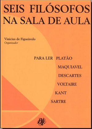 <b>Seis filósofos na sala de aula:</b> para ler: Platão, Descartes, Kant, Maquiavel, Voltaire, Sartre