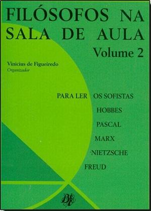 Filósofos na sala de aula: para ler : os sofistas, Hobbes, Pascal, Marx, Nietzsche, Freud