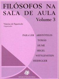 Filósofos na sala de aula: para ler : Aristóteles, Tomás de Aquino, Hume, Hegel, Wittgenstein, Heiddegger